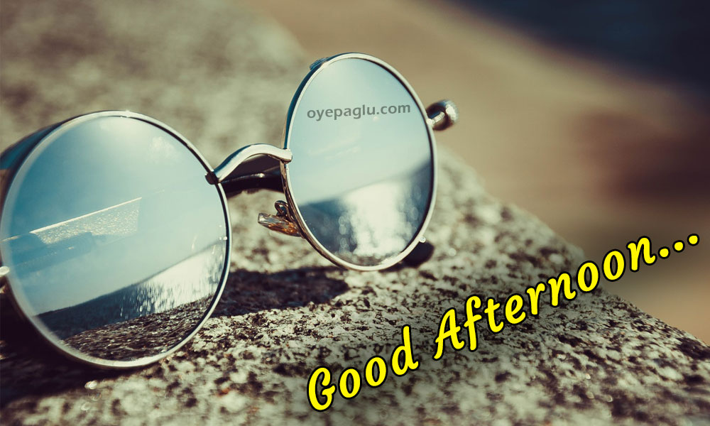 Good Afternoon Wishes sun glasses