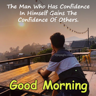 The Man Who Has Confidence good morning images with quotes