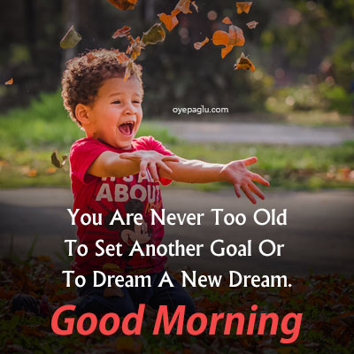 You are never too old good morning images with quotes