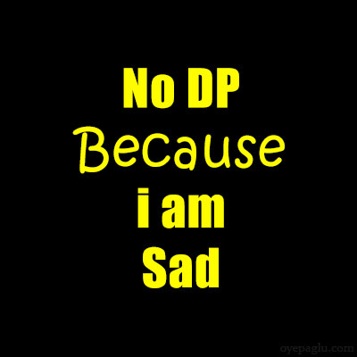 no Dp because i am sad image
