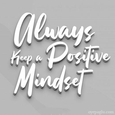 Always keep a positive mindset