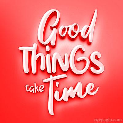 Good things take time dp