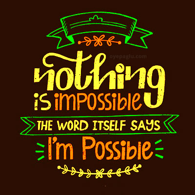 Nothing is impossible whatsapp dp quotes
