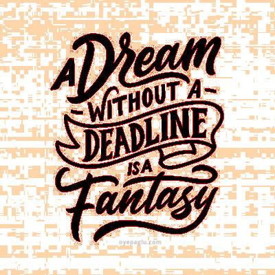 a dream without a deadline Motivation dp quotes