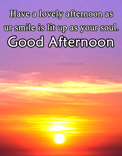 have a lovely afternoon as ur smile good afternoon wishes