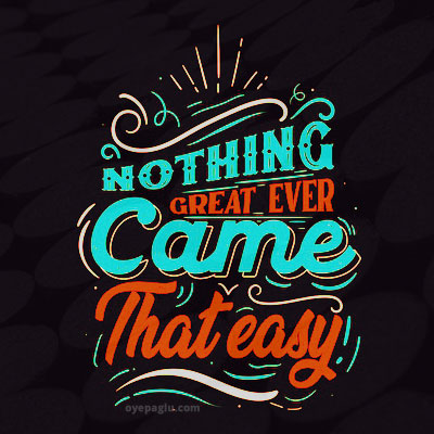 nothing great ever came that easy Positive quotes images