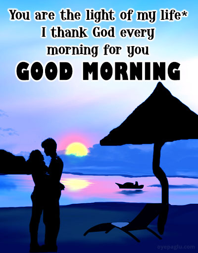 you are light of my life good morning images for her