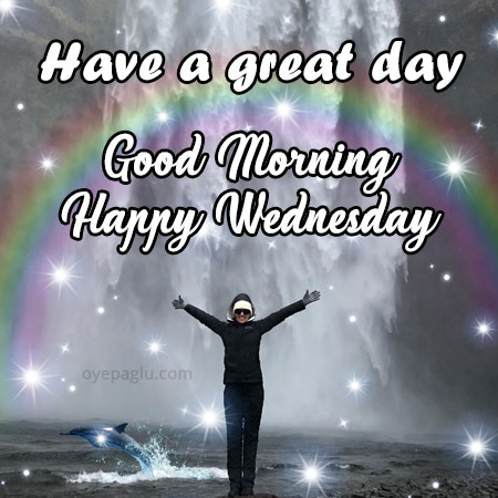 have a great day good morning happy wednesday